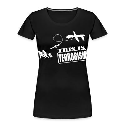 Organique Femmes Drones: this is terrorism