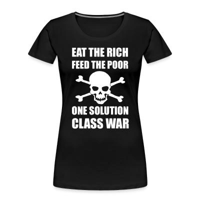 Organique Femmes Eat the rich feed the poor one solution class war
