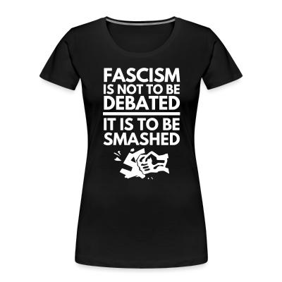 Organique Femmes Fascism is not to be debated, it is to be smashed
