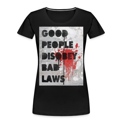 Organique Femmes Good people disobey bad laws