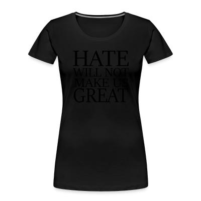 Organique Femmes Hate will not make us great