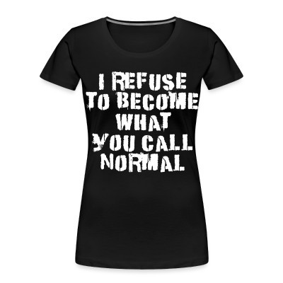 Organique Femmes I refuse to become what you call normal