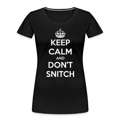 Organique Femmes Keep calm and don't snitch