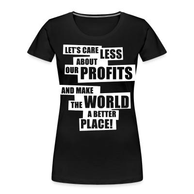 Organique Femmes Let's care less about our profits and make the world a better place!