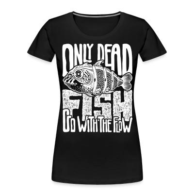Organique Femmes Only dead fish go with the flow