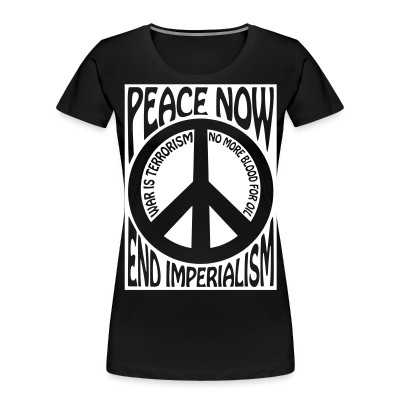 Organique Femmes Peace now end imperialism - war is terrorism, no more blood for oil