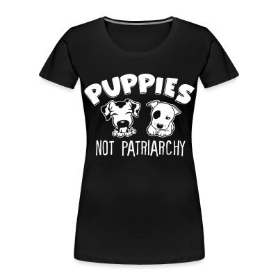 Organique Femmes Puppies not patriarchy