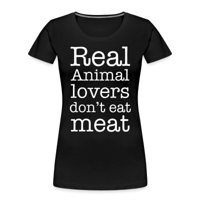 Organique Femmes Real animal lovers don't eat meat