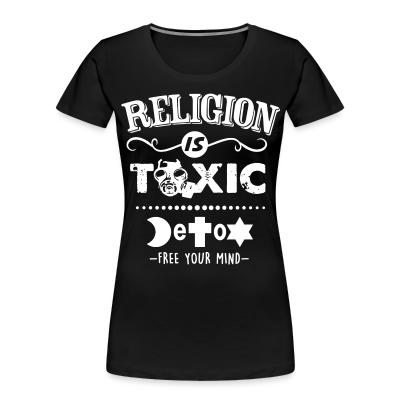 Organique Femmes Religion is toxic - Detox free your mind