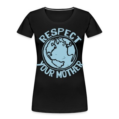 Organique Femmes Respect your mother