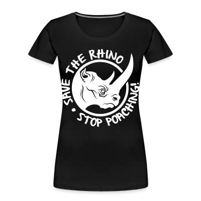 Organique Femmes Save the rhino, stop poaching!