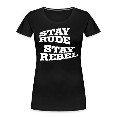 Stay rude stay rebel