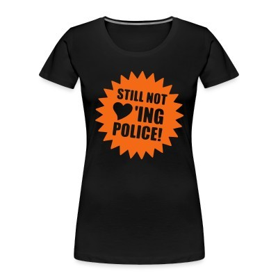 Organique Femmes Still not loving police