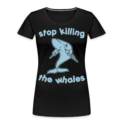 Organique Femmes Stop killing the whales