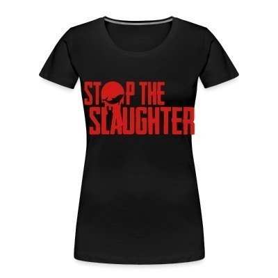 Organique Femmes Stop the slaughter