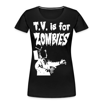 Organique Femmes T.V. is for zombies