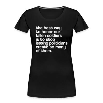 Organique Femmes The best way to honor our fallen soldiers is to stop letting politicians create so many of them