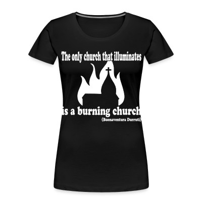 Organique Femmes The only church that illuminates is a burning church (Buenaventura Durruti)