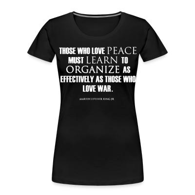 Organique Femmes Those who love peace must learn to organize as effectively as those who love war - Martin Luther King Jr.