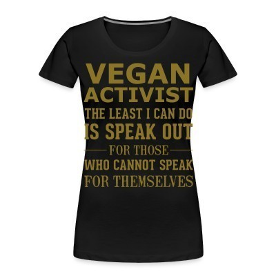 Organique Femmes Vegan activist the least I can do is speak out for those who cannot speak for themselves