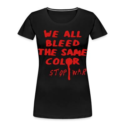 Organique Femmes We all bleed the same color - stop war