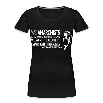 Organique Femmes We anarchists do not want to emancipate the people we want the people to emancipate themselves (Errico Malatesta)