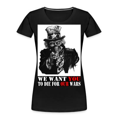 Organique Femmes We want you to die for our wars
