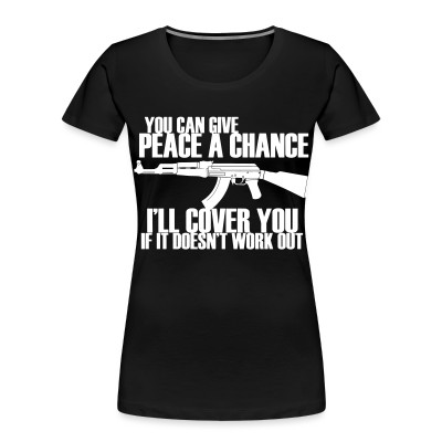 Organique Femmes You can give peace a chance, i'll cover you if it doesn't work out