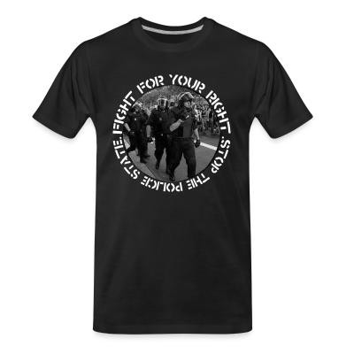 T-shirt organique Fight for your right stop the police state
