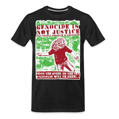 T-shirt organique Genocide is not justice, end israeli violence in Palestine. From the river to sea, Palestine will be free!