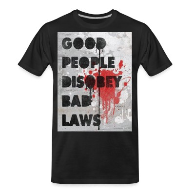 T-shirt organique Good people disobey bad laws