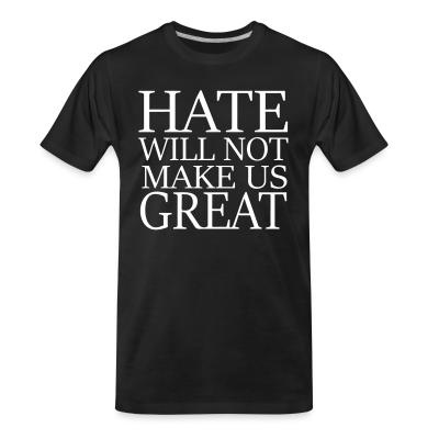 T-shirt organique Hate will not make us great