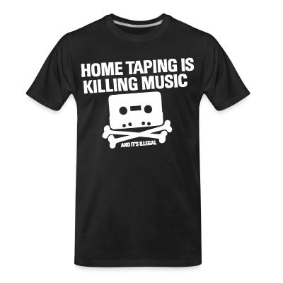 T-shirt organique Home taping is killing music and it's illegal