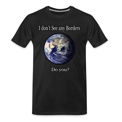 T-shirt organique I don't see any borders. Do you?