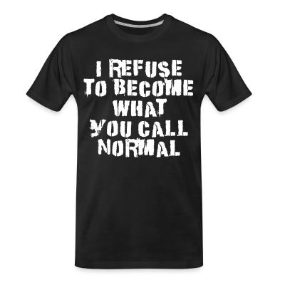 T-shirt organique I refuse to become what you call normal