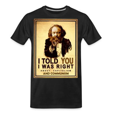 T-shirt organique I told you i was right about capitalism and communism (Bakunin)