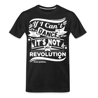 T-shirt organique If i can't dance it's not my revolution (Emma Goldman)