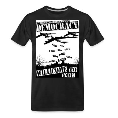 T-shirt organique If you don't come to democracy, democracy will come to you