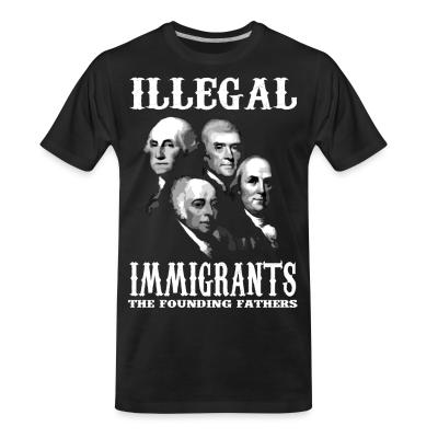 T-shirt organique Illegal immigrants: the founding fathers