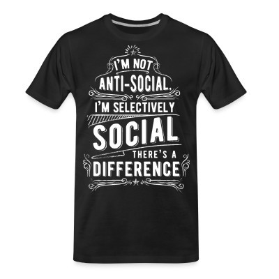 T-shirt organique I'm not anti-social, i'm selectively social. There's a difference