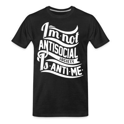 T-shirt organique I'm not antisocial, society is anti-me