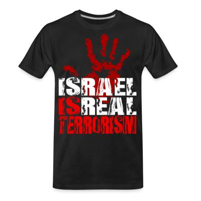 T-shirt organique Israel is real terrorism