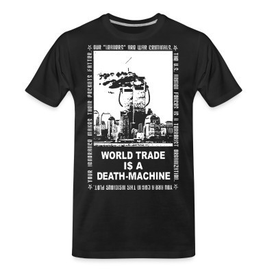 T-shirt organique Leftover Crack - World trade is a death-machine
