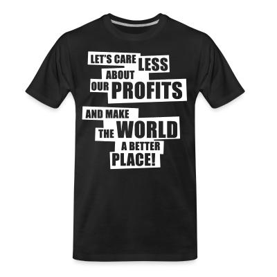 T-shirt organique Let's care less about our profits and make the world a better place!