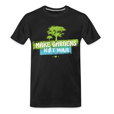 T-shirt organique Make gardens not war