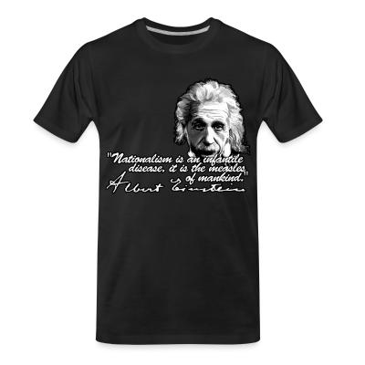 T-shirt organique Nationalism is an infantile disease, it is the measles of mankind. (Albert Einstein)