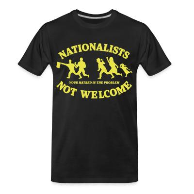 T-shirt organique Nationalists not welcome. Your hatred is the problem