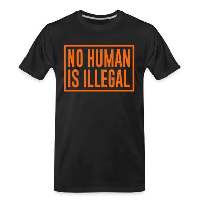T-shirt organique No human is illegal