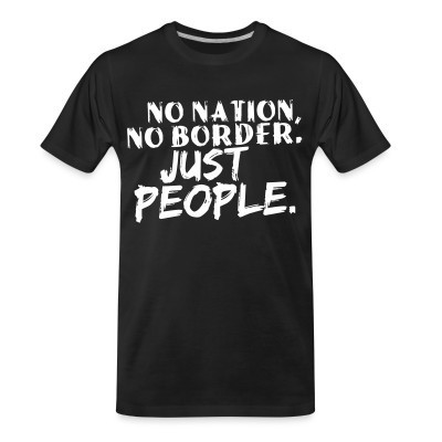 T-shirt organique No nation, no border. Just people.