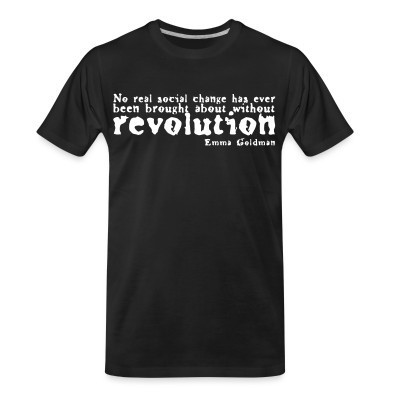 T-shirt organique No real social change has ever been brought about without revolution (Emma Goldman)